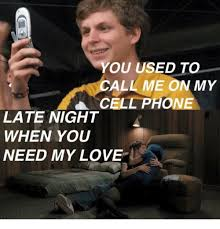 Cell Phone Meme - you used to call me on my cell phone late night when you need my
