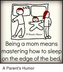 Being A Parent Meme - a tarent s tumor being a mom means mastering how to sleep on the