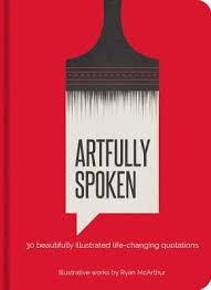 ryan mcarthur artfully spoken 30 beautifully illustrated life changing quotations