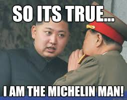 Michelin Memes - so its true i am the michelin man hungry kim jong un quickmeme