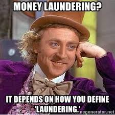 money laundering it depends on how you define laundering willy