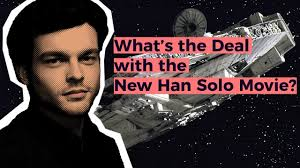 what u0027s the deal with the new han solo movie youtube