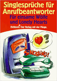 spr che f r den anrufbeantworter single sprüche für anrufbeantworter für einsame wölfe und lonely