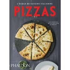cuisine italienne pizza l école de la cuisine italienne pizzas français livres