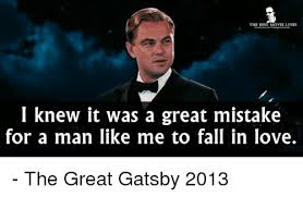Great Gatsby Meme - the best movie lines i knew it was a great mistake for a man like me