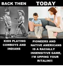 Native Memes - back then today kids playing pioneers and cowboys and native