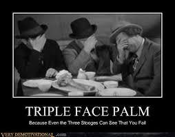 Palm Face Meme - triple face palm very demotivational demotivational posters