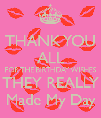 thank you all for the birthday wishes they really made my day