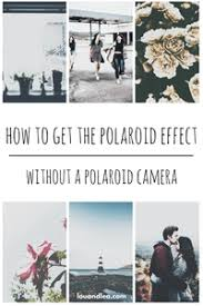 vscocam effects tutorial how to get the polaroid effect without a polaroid camera lou and