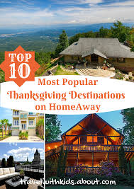 top 10 thanksgiving vacation rental destinations thanksgiving