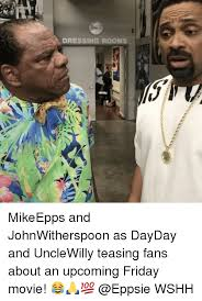 Friday Movie Meme - dressing rooms mikeepps and johnwitherspoon as dayday and unclewilly