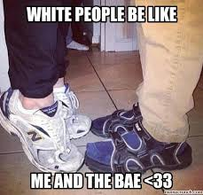White People Be Like Memes - people be like me and the bae