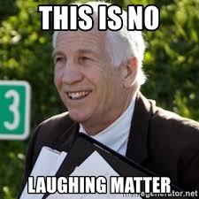 Sandusky Meme - this is no laughing matter jerry sandusky trial meme meme generator