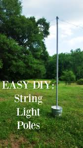 diy string light poles in under one hour for less than 100 easy
