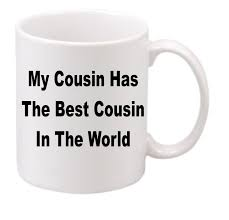 Funny Coffee Mugs by The Best Cousin Coffee Mug 206 Funny Coffee Mug Witty Coffee Mug