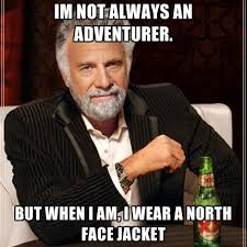 North Face Jacket Meme - im not always an adventurer but when i am i wear a north face