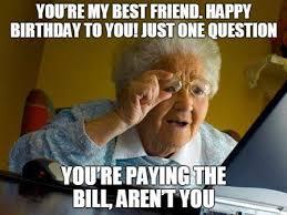 Happy Birthday Best Friend Meme - 20 birthday memes for your best friend sayingimages com
