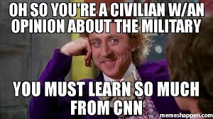 Meme Opinion - oh so you re a civilian w an opinion about the military you must