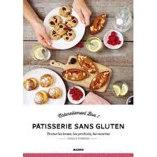 cuisine sans gluten livre pâtisserie sans gluten toutes les bases les ingrédients les