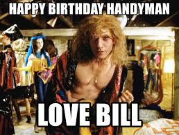 Handyman Meme - happy birthday handyman love bill buffalo billy meme generator