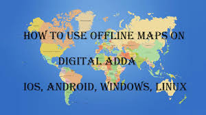 Offline Map How To Use Offline Maps On Ios Android Windows Linux Digital