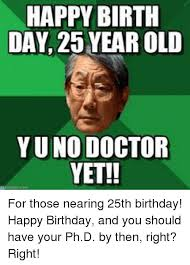 Doctor Who Birthday Meme - happy birth day 25 year old yuno doctor yet for those nearing 25th
