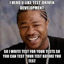 How To Write Memes - i herd u like test driven development so i write test for your tests