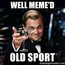 Well Meme - well meme d old sport gatsby gatsby meme generator memes