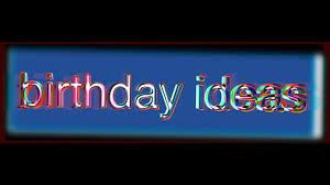 birthday ideas birthday ideas