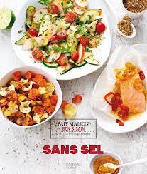 recette de cuisine sans sel livre sans sel clémence roquefort hachette pratique cuisine