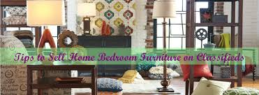 Sell Bedroom Furniture by Tips To Sell Home Bedroom Furniture On Classifieds Clickob