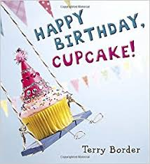 happy birthday book happy birthday cupcake terry border 9780399171604