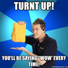 Turnt Up Meme - turnt up you ll be saying wow every time shamwow guy meme