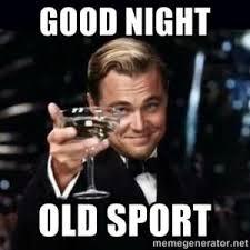 Good Nite Memes - good night old sport goodnight meme picsmine
