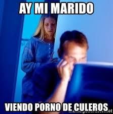 Memes De Porno - ay mi marido viendo porno de culeros internet husband meme