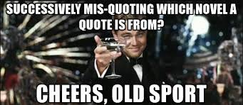 Meme Sport - cheers old sport great gatsby reaction know your meme