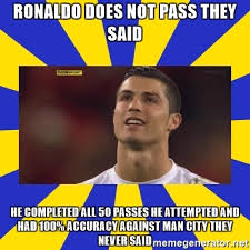 They Said Meme Generator - ronaldo does not pass they said he completed all 50 passes he