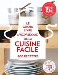 cuisine pratique et facile le grand livre marabout de la cuisine facile 900 recettes arts