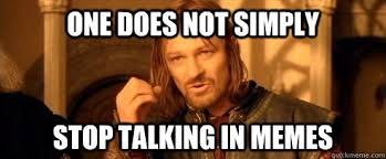 Talking In Memes - one does not simply stop talking in memes one does not simply