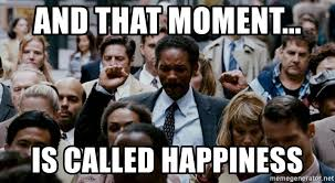 Happiness Is Meme Generator - and that moment is called happiness will smith pursuit of