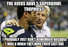 Anti 49ers Meme - the 49ers have 5 superbowl trophies i probably just don t