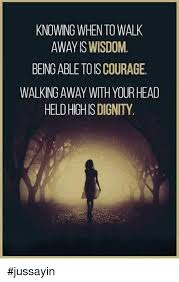 Walk Away Meme - knowing whento walk away is wisdom being able toiscourage walking