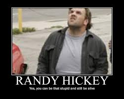 My Name Is Earl Memes - randy hickey demotivation by tearahk on deviantart
