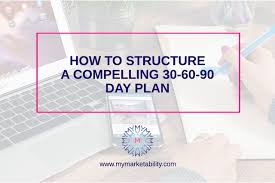 how to structure a compelling 30 60 90 day plan mymarketability com