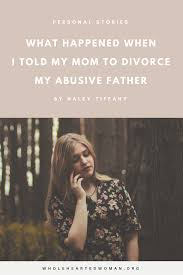 what happened when i told my mom to divorce my abusive father