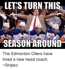 Edmonton Memes - let s turn this season around the edmonton oilers have hired a new