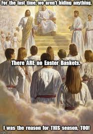 Jesus Easter Meme - jesus there are no easter baskets imgflip