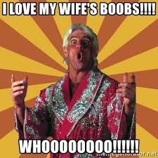 Meme Boobs - i love my wife s boobs whoooooooo ric flair meme