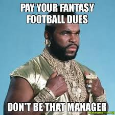 Fantasy Football Meme - pay your fantasy football dues don t be that manager make a meme