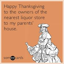 happy thanksgiving to the owners of the nearest liquor store to my
